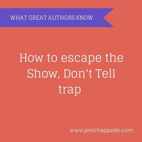 How to Escape the Show, Don't Tell Trap - Jeni Chappelle | Writer's Life | Scoop.it