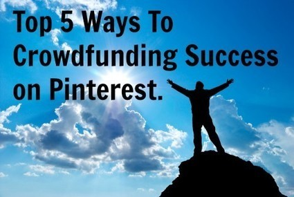 5 Steps To Crowdfunding Success on Pinterest - Kick Start your journey | Crowdfunding Strategies | Scoop.it