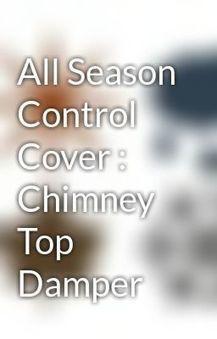 All Season Control Cover : Chimney Top Damper - Wattpad | All Season Control Cover | Scoop.it