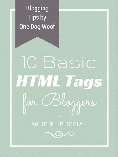 10 Basic HTML Tags for Bloggers: One Stop Shopping! - One Dog Woof | Blogging tips | Scoop.it