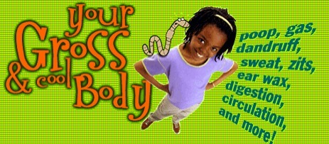 Yucky Gross & Cool Body | BMS: ScienceScoop | Scoop.it