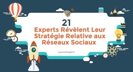 21 Experts Révèlent Leur Stratégie Relative aux Réseaux Sociaux | Communication Web | Scoop.it
