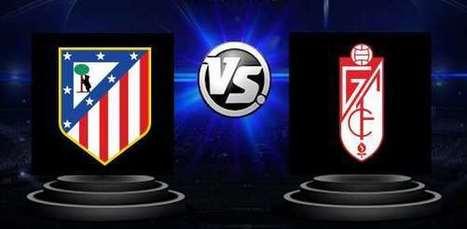 Atletico Madrid vs. Granada - La Liga - Avancronica si pronostic | Ponturi pariuri | Scoop.it