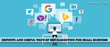 Definite and Useful Ways of SEO Marketing For Small Business | Web Design, Development and Digital Marketing | Scoop.it