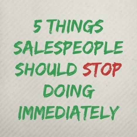5 Things Salespeople Should Stop Doing Immediately | Sales Engine | social selling | Scoop.it