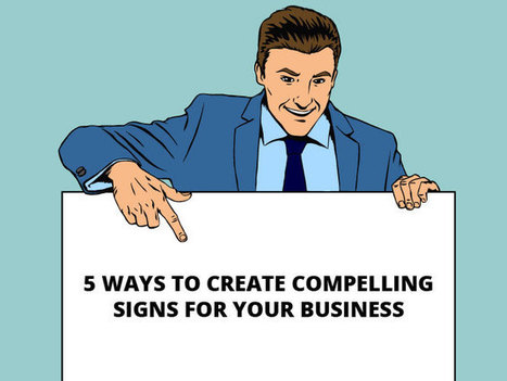 5 Ways to Create Compelling Signs for your Business | KenKindtSignworld | Scoop.it