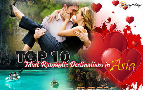 Top 10 Most Romantic Destinations in Asia | Getaway Holidays Blog | Travel Guide, Tips and Trivia | Scoop.it