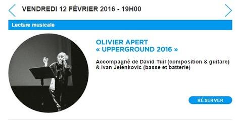 Vendredi 12 février 2016 :: Olivier Apert – «Upperground 2016» (Maison de la Poésie, Paris) | TdF  |   Poésie contemporaine | Scoop.it