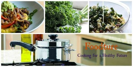 Foodture: Cooking for a Healthy Future | Awaken Your Inner Chef | Scoop.it