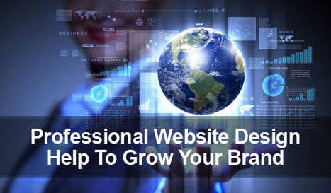 How a Professional Website Design Help To Grow Your Brand | Internet and Businesses Online | Scoop.it