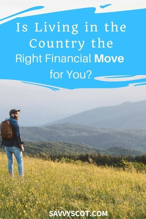 Is Living in the Country the Right Financial Move for You? - The Savvy Scot | Personal finance blogs | Scoop.it