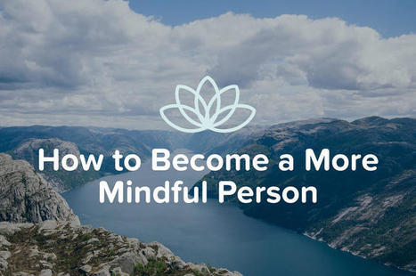 How to Become a More Mindful Person | Mindful | Scoop.it