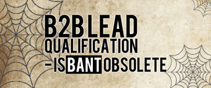 B2B Lead Qualification: Is BANT obsolete? | B2B Business Development, Marketing, and Sales | Scoop.it