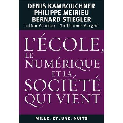 L'école, le numérique et la société qui vient... Entretien avec Bernard Stiegler, Denis Kambouchner et Philippe Meirieu... | Philosophie et réseau | Scoop.it