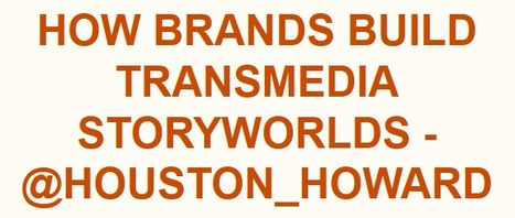 How Brands Build Transmedia Storyworlds - @houston_howard | Stories - an experience for your audience - | Scoop.it