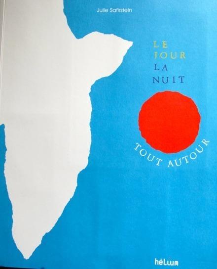 Le jour, la nuit, tout autour - Julie Safirstein - Hélium - rienalire.fr | Le mot du libraire Canopé Haute-Saône | Scoop.it