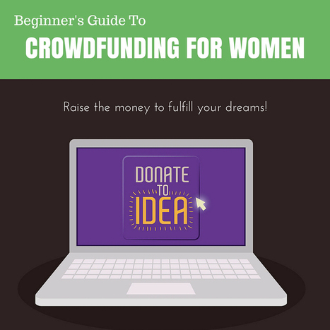 The Beginner's Guide To Crowdfunding For Women - Staci J Dempsey | Business Ideas & Financial Thoughts | Scoop.it