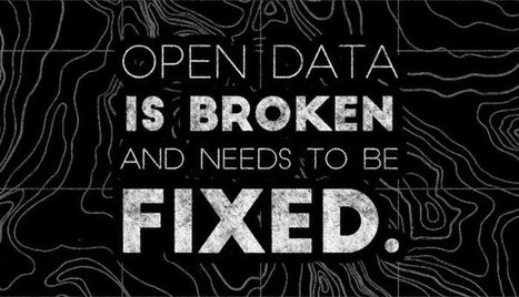 "4 Reasons Why ""Open Data"" is Broken & Needs to be Fixed 
