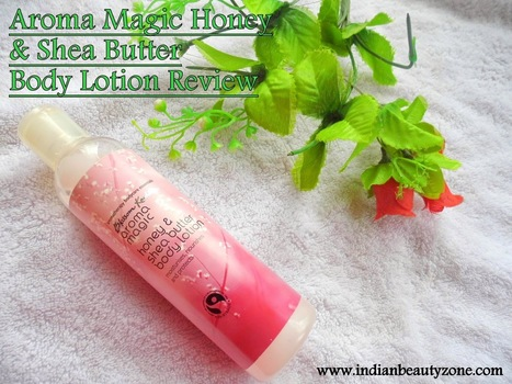 Aroma Magic Honey and Shea Butter Body Lotion Review | Indian Beauty Zone | Indian Beauty Zone | Scoop.it
