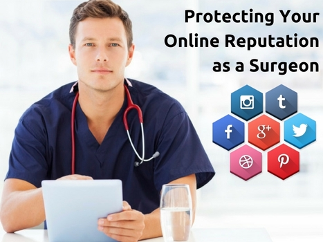 Protecting Your Online Reputation as a Surgeon | Online Reputation Management for Doctors | Scoop.it