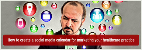 How to create a social media calendar for marketing your healthcare practice | Social Media and Healthcare | Scoop.it