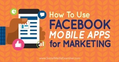 How to Use Facebook Mobile Apps for Marketing | All Facebook | Scoop.it