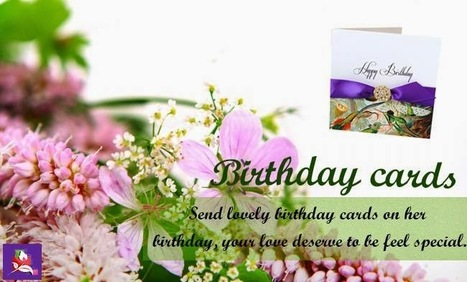 Birthday Cards Send Lovely Birthday Cards On Her Birthday Your Love Deserve To Be Feel Special.   BlossomSquare   Scoop.it
