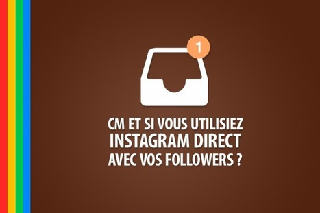 Community Manager, et si vous utilisiez Instagram Direct avec vos followers ? | Digital Experiences by David Labouré | Scoop.it