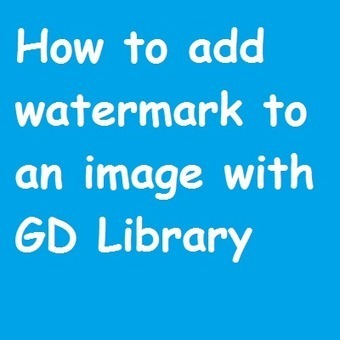 How to Insert Watermark on to Image using PHP GD Library ~ Webslesson | PHP, MySql, JQuary and Ajax Video Tutorial | Povonte Blog | Scoop.it