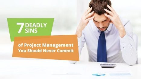 7 Deadly Sins of Project Management You Should Never Commit - DZone Agile   Articles for project management and agile project management   Scoop.it