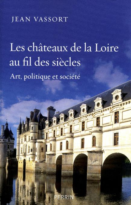 Les châteaux de la Loire au fil des siècles - Jean VASSORT | Châteaux de la Loire et Jardins de France | Scoop.it