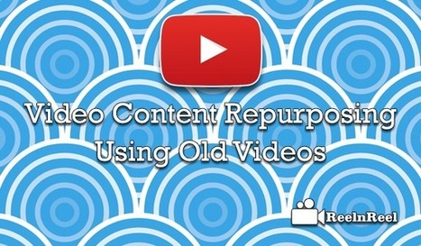 Video Content Repurposing: Build Better Videos using Old | Internet Marketing | Scoop.it