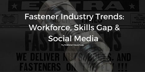 Fastener Industry Trends: Workforce, Skills Gap & Social Media | A Potpourri of Technology, Manufacturing and Personal Interests | Scoop.it