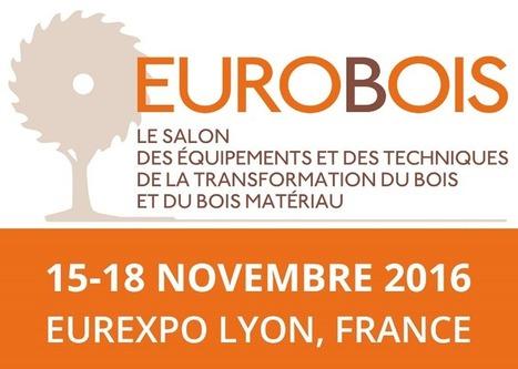 Le Salon Eurobois ouvrira ses portes du 15 au 18 novembre 2016 à Lyon | Approvisionnement et Première Transformation | Scoop.it