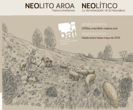 El museo Bibat (Vitoria) acoge  la exposición 'Neolítico. La domesticación de la naturaleza' | Arqueología, Historia Antigua y Medieval - Archeology, Ancient and Medieval History byTerrae Antiqvae (Grupos) | Scoop.it