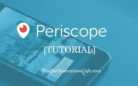 Periscope Tutorial: How Use Twitter's Periscope for iPhone | Internet Marketing Tips & Tactics | Scoop.it