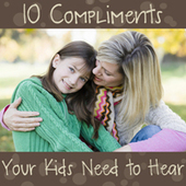 10 Compliments Your Kids Need to Hear   Inspire 4 More   Scoop.it