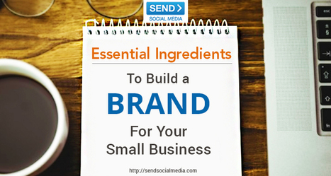 Essential Ingredients to Build a Brand for Your Small Business   Social Media How To   Scoop.it