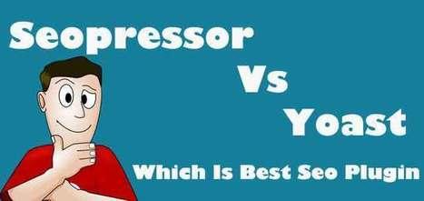 Seopressor Vs Yoast Which Is Best Seo Plugin | blog | Scoop.it
