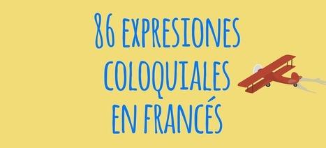 86 expresiones coloquiales en francés y su traducción al español - El Blog de Idiomas | +linguas | Scoop.it