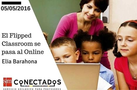 El Flipped Classroom se pasa al Online | Blog de educación | SMConectados | Didáctica de las Ciencias Sociales, Geografía e Historia | Scoop.it