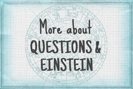 Einstein and the importance of questioning - We... | School Library Learning Commons | Scoop.it