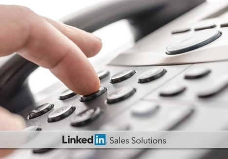 3 LinkedIn Activities That Get You More Phone Calls with the Right Buyers | Social Selling:  with a focus on building business relationships online | Scoop.it