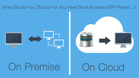 Is It the Cloud or On Premise: What Should You Choose For Your Next Small Business ERP Project | DBSync | Future of Cloud Computing and IoT | Scoop.it