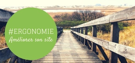 5 étapes pour améliorer l'ergonomie d'un site - Le blog de Powebco | Design et ergonomie web | Scoop.it