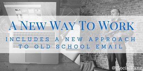 A #NewWayToWork Includes a New Approach to Old School Email | social Media & digital marketing | Scoop.it