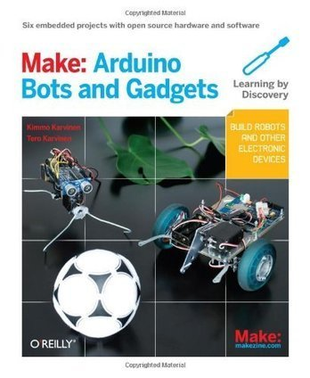 Make: Arduino Bots and Gadgets: Six Embedded Projects with Open Source Hardware and Software | Do it yourself | Scoop.it