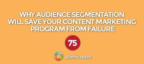 Why Audience Segmentation Will Save Your Content Marketing Program From Failure | Content Marketing | Scoop.it