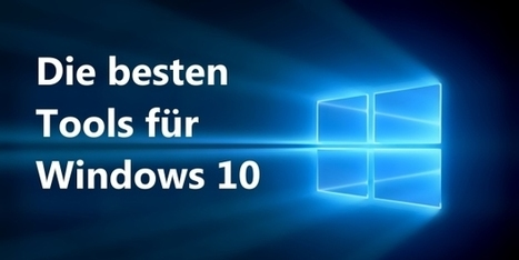 91 Spezial-Tools, die Windows 10 perfekt aufrüsten | Free Tutorials in EN, FR, DE | Scoop.it