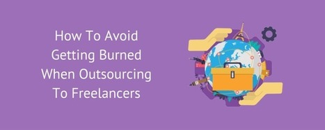 How To Avoid Getting Burned When Outsourcing To Freelancers | Be a Marketing Wizard | Scoop.it